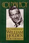 Golden Boy: The Untold Story of William Holden - Bob Thomas