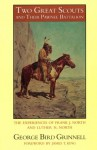 Two Great Scouts and Their Pawnee Battalion: The Experiences of Frank J. North and Luther H. North, Pioneers in the Great West, 1856-1882, and Their Defence of the Building of the Union Pacific Railroad - George Bird Grinnell