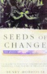 Seeds Of Change: Six Plants That Transformed Mankind - Henry Hobhouse