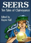 Seers: Ten Tales of Clairvoyance - Rayne Hall, Mohanalakshmi Rajakumar, Douglas Kolacki, April Grey