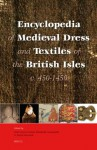 Encyclopedia of Medieval Dress and Textiles of the British Isles, C. 450-1450 - Gale Owen-Crocker, Elizabeth Coatsworth, Maria Hayward