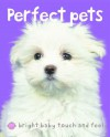 Perfect Pets (Bright Baby Touch and Feel Series) - Roger Priddy