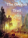 The Oregon Trail [Illustrated] - Francis Parkman