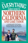 The Everything Family Guide to Northern California and Lake Tahoe: A Complete Guide to San Francisco, Yosemite, Monterey, and Lake Tahoe - And All the Beautiful Spots in Between - Kim Kavin