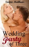 Wedding Party of Three - Sienna Matthews