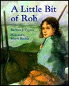 A Little Bit of Rob: A Concept Book - Barbara J. Turner, Abby Levine, Marni Backer