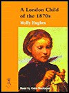 A London Child of the 1870s (Isis Reminiscence Series) - Molly Hughes