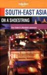Lonely Planet: Southeast Asia on a shoestring - Chris Rowthorn, Joe Bindloss, Sara Benson, Peter Turner, Joe Cummings, Mason Florence, Russell Kerr, James Lyon, Steven Martin, Christine Niven, Nick Ray, Lonely Planet