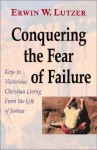 Conquering the Fear of Failure - Erwin W. Lutzer
