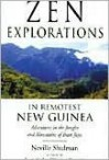 Zen Explorations in Remotest New Guinea: Adventures in the Jungles and Mountains of Irian Jaya - Neville Shulman