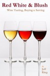 30 Minute Expert Wine and Wine Tasting Guide (The Home Distiller's Series) - Jeff King