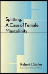 Splitting: A Case of Female Masculinity - Robert J. Stoller, Ethel Spector Person