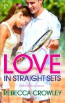 Love in Straight Sets - Rebecca Crowley