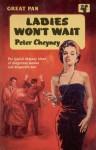 Ladies Won't Wait - Peter Cheyney