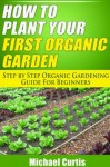 How To Plant Your First Organic Garden - Michael Curtis