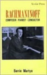 Rachmaninoff: Composer, Pianist, Conductor - Barrie Martyn