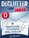 Declutter Your Inbox: 9 Proven Steps to Eliminate Email Overload - S.J. Scott