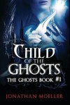 Child of the Ghosts (Ghost, #1) - Jonathan Moeller