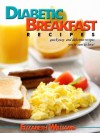 Diabetic Breakfast Recipes: Quick Easy And Delicious Recipes You're Sure To Love! - Elizabeth Williams