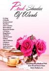 Pink Shades of Words - J.L. Berg, J.L. Brooks, Gretchen de la O, Dani Hart, Jade C. Jamison, Sloan Johnson, Shayne McClendon, J.B. McGee, Maggi Myers, Tess Oliver, Julie Prestsater, C.D. Reiss, Julie A. Richman, C.J. Roberts, Emily Snow, Jessica Sorensen, Hilary Storm