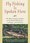 Fly Fishing Is Spoken Here: The Most Prominent Anglers in the World Talk Tactics, Strategies, and Attitudes - Stephen Sloan, James Prosek
