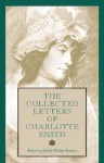 The Collected Letters of Charlotte Smith - Charlotte Turner Smith, Judith Stanton, Judith Phillips Stanton