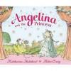 Angelina And The Princess (Angelina Ballerina) - Katharine Holabird, Helen Craig
