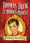 Thomas Trew and the Hidden People - Sophie Masson, Ted Dewan