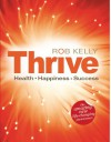 Thrive: Health Happiness Success - Rob Kelly, Charlotte Allen