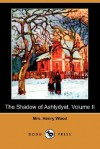 The Shadow of Ashlydyat, Volume II (Dodo Press) - Mrs. Henry Wood