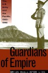 Guardians of Empire: The U.S. Army and the Pacific, 1902-1940 - Brian McAllister Linn