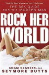 Rock Her World: The Sex Guide for Modern Man - Adam Glasser
