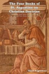 The Four Books of St. Augustine on Christian Doctrine - Augustine of Hippo