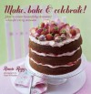 Make, Bake & Celebrate!: How to Create Beautifully Decorated Cakes for Every Occasion - Annie Rigg, Kate Whitaker