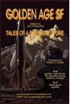 Golden Age SF: Tales of a Bygone Future - James Gunn, Mike Resnick, Robert Sheckley, Terry Bisson, Rudy Rucker, Will McDermott, G. David Nordley, Eric T. Reynolds, Tom Dupree, Terry Bramlett, Justin Stanchfield, Paul E. Martens, Alan Purestem, Trent Walters, Habilis Max, Arthur C. Clarke, Stephen Baxter, Tobias S