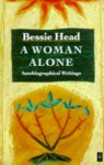 A Woman Alone: Autobiographical Writings - Craig MacKenzie, Bessie Head