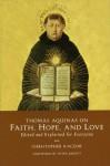Thomas Aquinas on Faith, Hope, and Love - Christopher Kaczor, Peter Kreeft