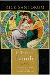 It Takes a Family: Conservatism and the Common Good - Rick Santorum