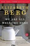 We Are All Welcome Here: A Novel - Elizabeth Berg