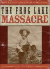 The Frog Lake Massacre - Bill Gallaher