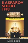 Kasparov V. Short 1993: The Official Book of the Match - Raymond D. Keene
