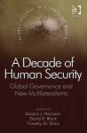 A Decade of Human Security: Global Governance and New Multilateralisms (Global Security in a Changing World): Global Governance and New Multilateralisms (Global Security in a Changing World) - Timothy M. Shaw, Sandra Jean MacLean