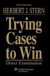 Trying Cases to Win: Direct Examination - Herbert Jay Stern