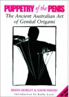 Puppetry of the Penis: The Ancient Australian Art of Genital Origami - Simon Morley, David Friend, Kathy Lette