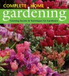 Complete Home Gardening: Growing Secrets & Techniques for Gardeners - Miranda Smith