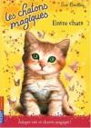 Entre chats (Les chatons magiques, 3) - Sue Bentley, Christine Bouchareine