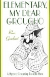 Elementary, My Dear Groucho: A Mystery featuring Groucho Marx - Ron Goulart