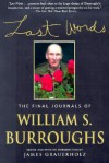 Last Words: The Final Journals - William S. Burroughs, James Grauerholz