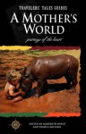A Mother's World: Journeys of the Heart - Marybeth Bond, Pamela Michael