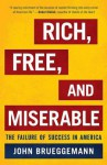 Rich, Free, And Miserable: The Failure Of Success In America - John Brueggemann